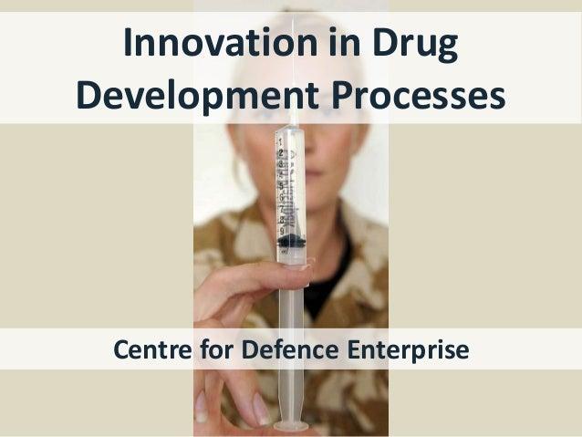 Innovation in DrugDevelopment ProcessesCentre for Defence Enterprise