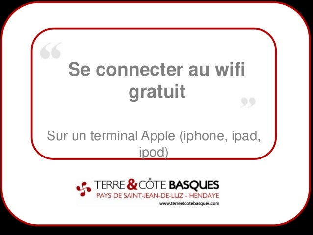 1Se connecter au wifigratuitSur un terminal Apple (iphone, ipad,ipod)