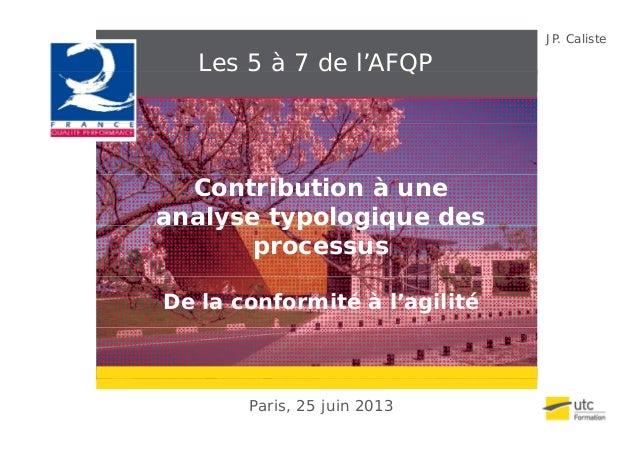 JP. Caliste Les 5 à 7 de l'AFQPQ Contribution à une analyse typologique desys ypo og qu d s processus De la conformité à l...