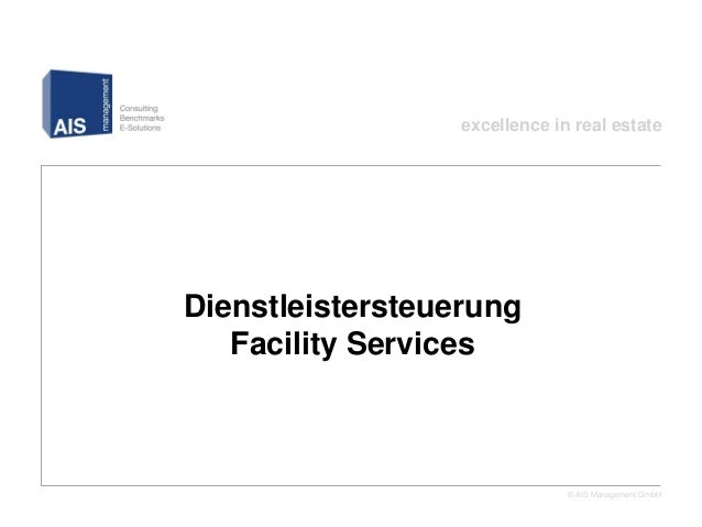 excellence in real estate© AIS Management GmbHDienstleistersteuerung Facility Services– xRE Webinar am 25.06.2013 –