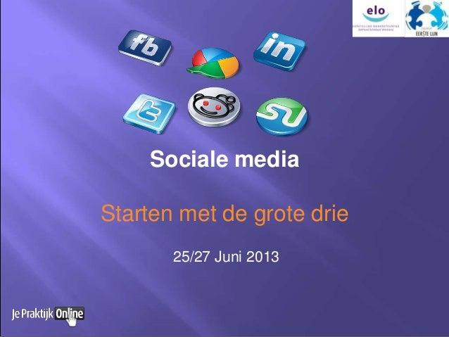 Sociale mediaStarten met de grote drie25/27 Juni 2013