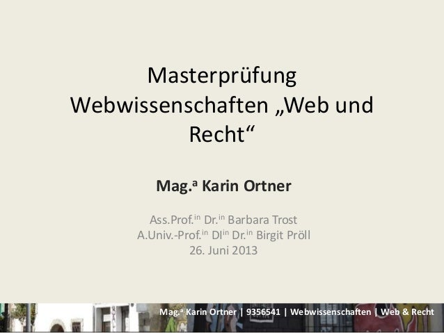"Mag.a Karin Ortner | 9356541 | Webwissenschaften | Web & RechtMasterprüfungWebwissenschaften ""Web undRecht""Mag.a Karin Ort..."