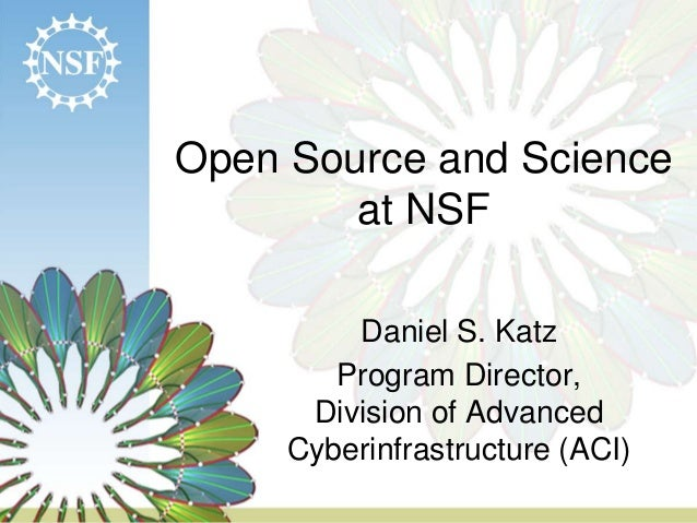 Open Source and Scienceat NSFDaniel S. KatzProgram Director,Division of AdvancedCyberinfrastructure (ACI)