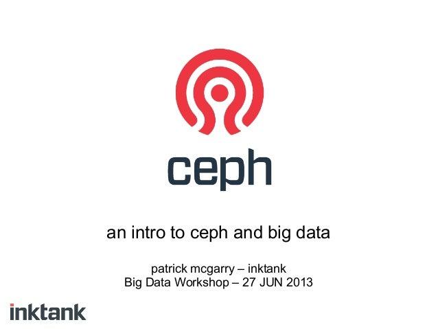 an intro to ceph and big data patrick mcgarry – inktank Big Data Workshop – 27 JUN 2013