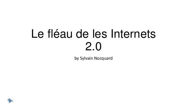Le fléau de les Internets 2.0 by Sylvain Nocquard