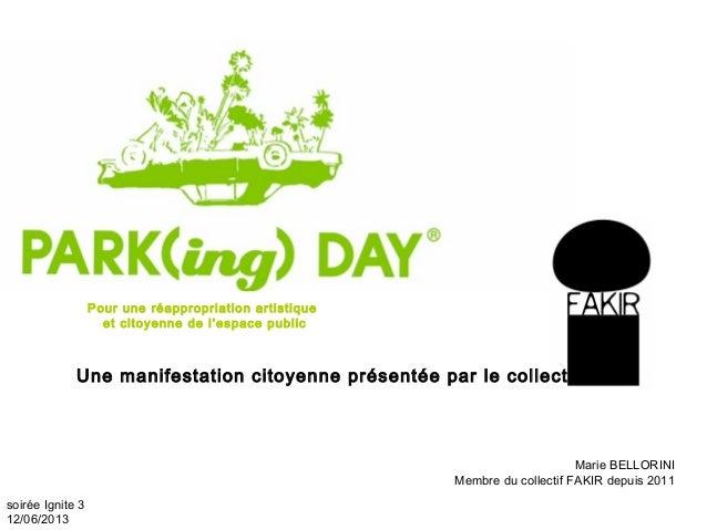 Marie BELLORINI Membre du collectif FAKIR depuis 2011 soirée Ignite 3 12/06/2013 Une manifestation citoyenne présentée par...