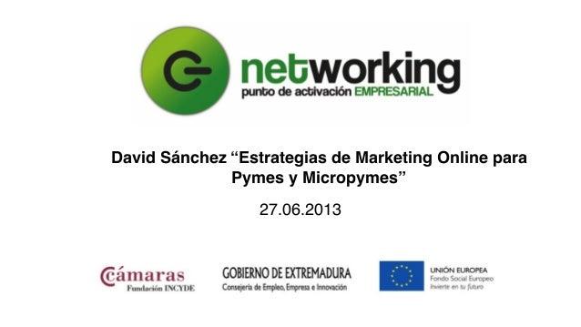 """27.06.2013 David Sánchez """"Estrategias de Marketing Online para Pymes y Micropymes"""""""