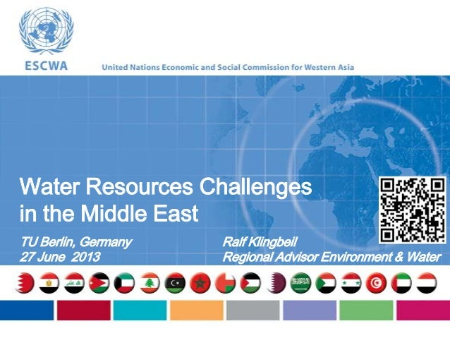 Water Resources Challenges in the Middle East TU Berlin, Germany 27 June 2013 Ralf Klingbeil Regional Advisor Environment ...