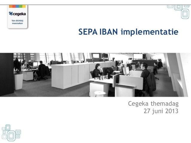Cegeka themadag 27 juni 2013 SEPA IBAN implementatie