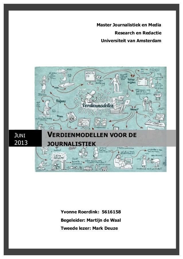 1 Master Journalistiek en Media Research en Redactie Universiteit van Amsterdam JUNI 2013 VERDIENMODELLEN VOOR DE JOURNALI...