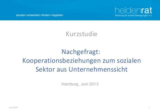 1Juni 2013 Kurzstudie Nachgefragt: Kooperationsbeziehungen zum sozialen Sektor aus Unternehmenssicht Hamburg, Juni 2013