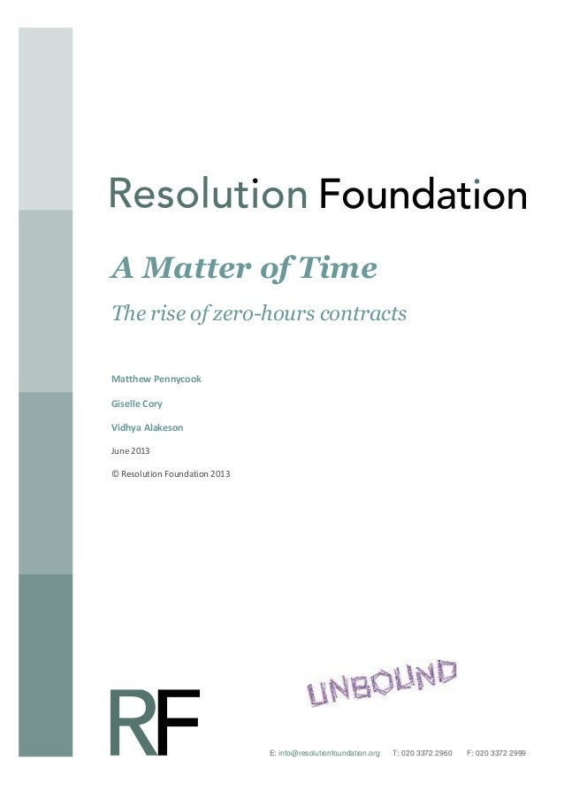 A Matter of Time The rise of zero-hours contracts Matthew Pennycook Giselle Cory Vidhya Alakeson June 2013 © Resolution Fo...