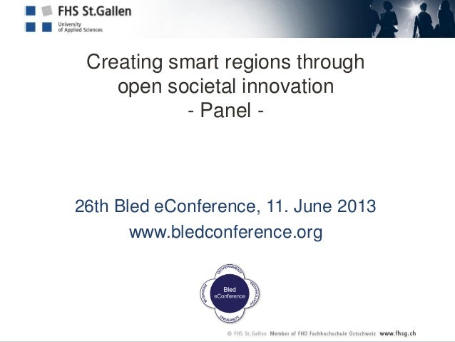 Creating smart regions throughopen societal innovation- Panel -26th Bled eConference, 11. June 2013www.bledconference.org