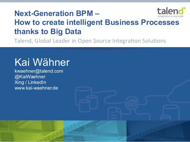 Next-Generation BPM –How to create intelligent Business Processesthanks to Big DataTalend, Global Leader in Open ...