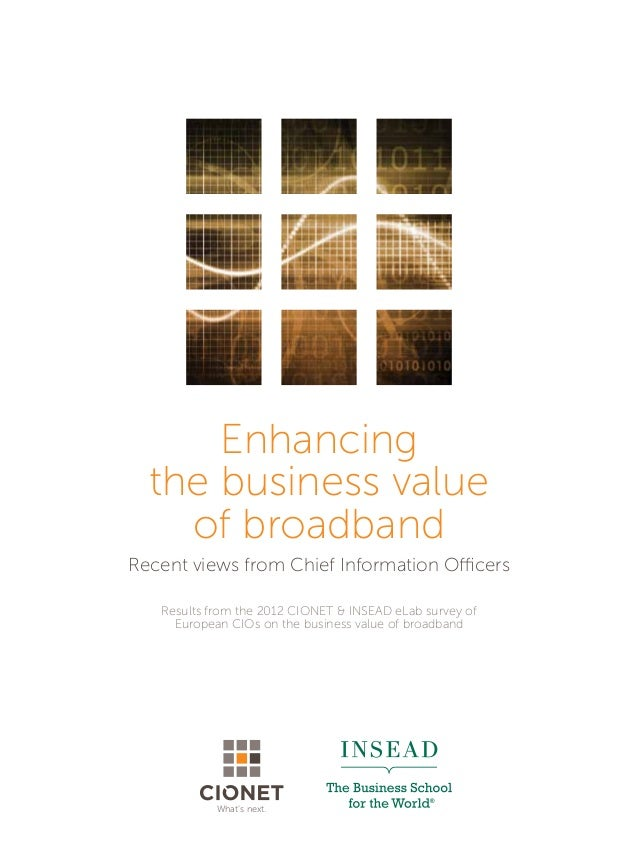 Enhancingthe business valueof broadbandRecent views from Chief Information OfficersResults from the 2012 CIONET & INSEAD e...