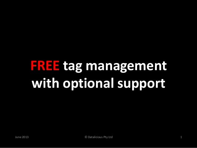 FREE tag management with optional support  June 2013  © Datalicious Pty Ltd  1