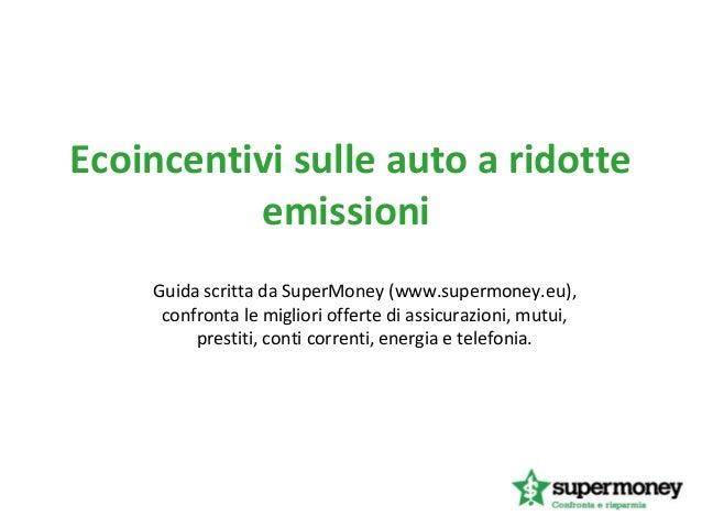 Ecoincentivi sulle auto a ridotteemissioniGuida scritta da SuperMoney (www.supermoney.eu),confronta le migliori offerte di...