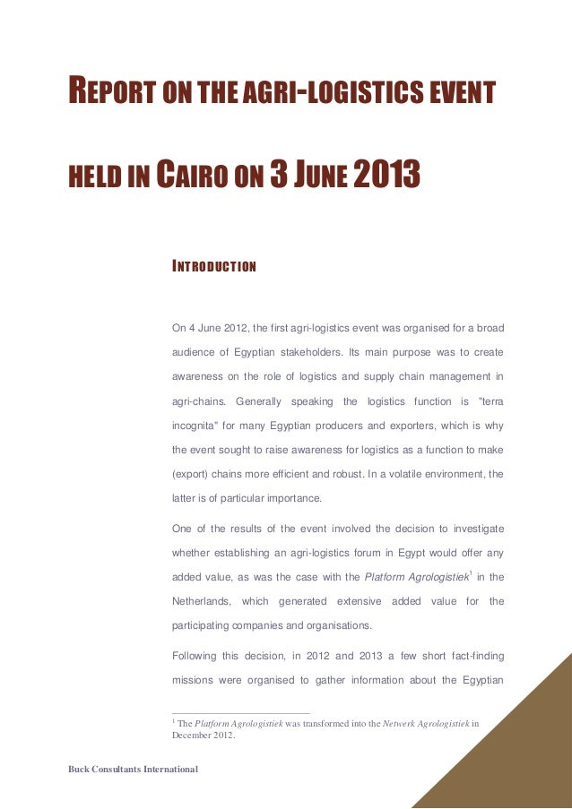 REPORT ON THE AGRI-LOGISTICS EVENT HELD IN CAIRO ON 3 JUNE 2013 I NTRODUCTION  On 4 June 2012, the first agri-logistics ev...