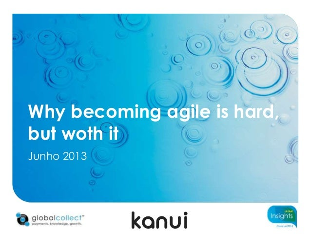 Why becoming agile is hard, but woth it Junho 2013