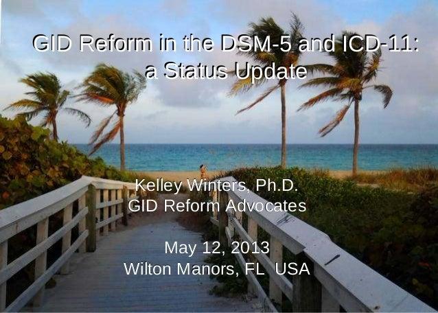 Kelley Winters, Ph.D.Kelley Winters, Ph.D.GID Reform AdvocatesGID Reform AdvocatesMay 12, 2013May 12, 2013Wilton Manors, F...