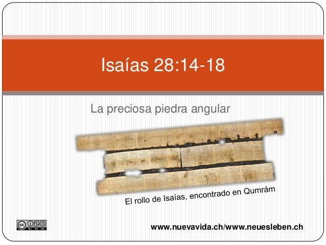 La preciosa piedra angular Isaías 28:14-18 www.nuevavida.ch/www.neuesleben.ch