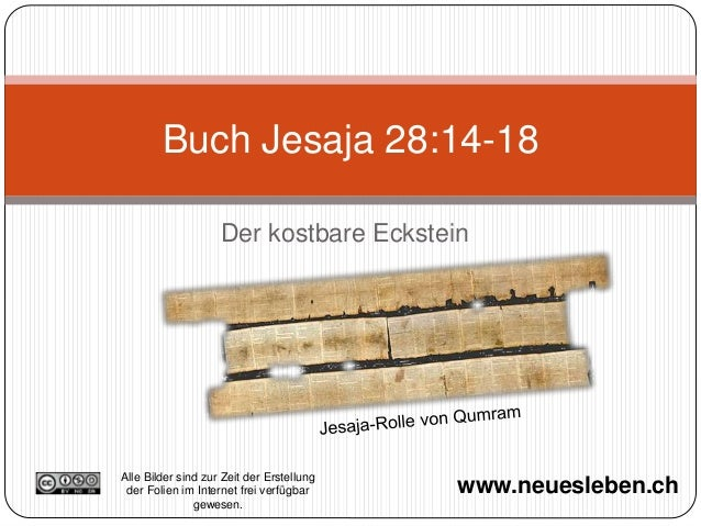 Der kostbare Eckstein Buch Jesaja 28:14-18 www.neuesleben.ch Alle Bilder sind zur Zeit der Erstellung der Folien im Intern...