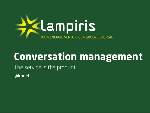 Conversation managementThe service is the product@kodel