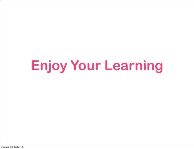 Enjoy Your Learning mercoledì 3 luglio 13