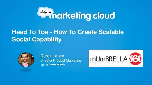 Head To Toe - How To Create Scalable Social Capability Derek Laney Director Product Marketing @derektweets