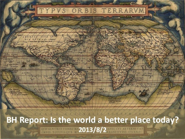 BH Report: Is the world a better place today? 2013/8/2