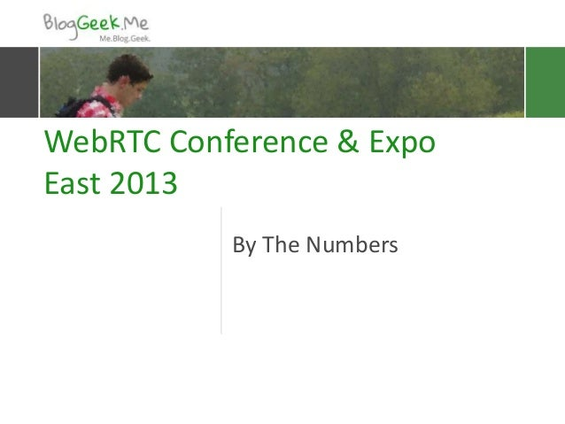 WebRTC Conference & Expo East 2013 By The Numbers