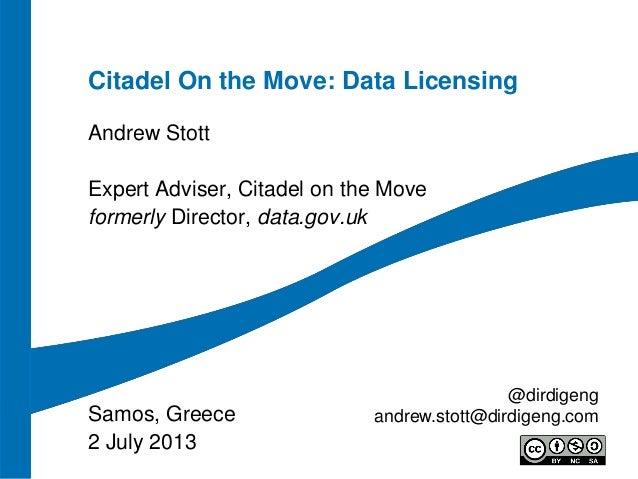 Citadel On the Move: Data Licensing Andrew Stott Expert Adviser, Citadel on the Move formerly Director, data.gov.uk Samos,...
