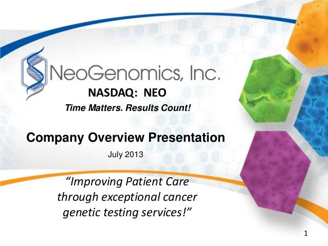 "1 NASDAQ: NEO Company Overview Presentation July 2013 Time Matters. Results Count! ""Improving Patient Care through excepti..."