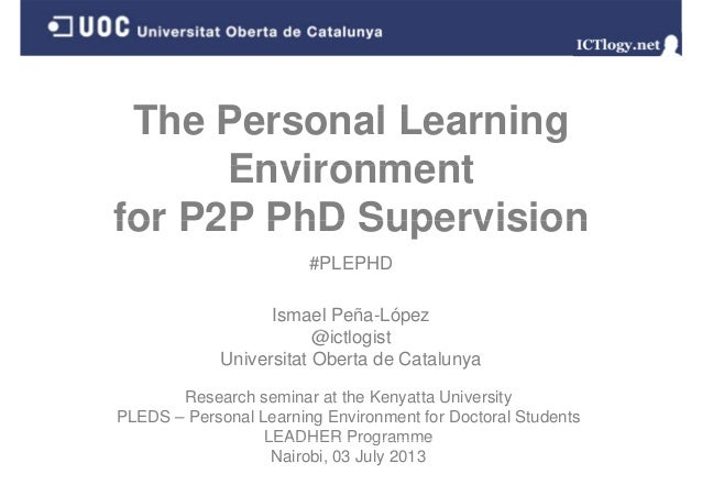 Th P l L iThe Personal Learning EnvironmentEnvironment for P2P PhD Supervisionfor P2P PhD Supervision #PLEPHD Ismael Peña-...