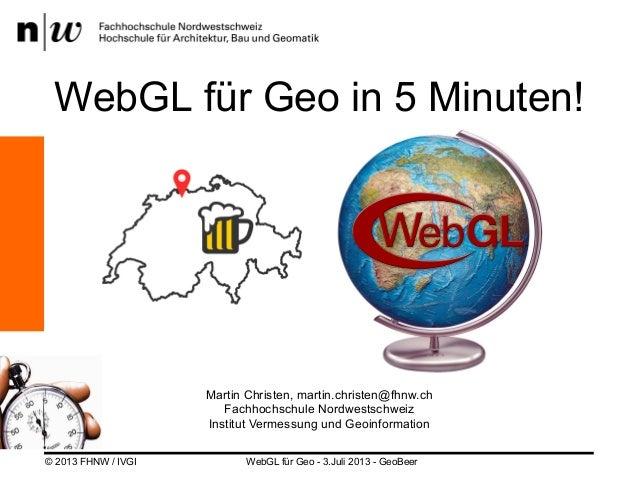 WebGL für Geo in 5 Minuten!  Martin Christen, martin.christen@fhnw.ch Fachhochschule Nordwestschweiz Institut Vermessung u...