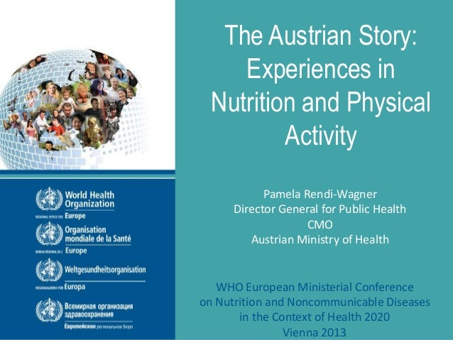 The Austrian Story: Experiences in Nutrition and Physical Activity Pamela Rendi-Wagner Director General for Public Health ...