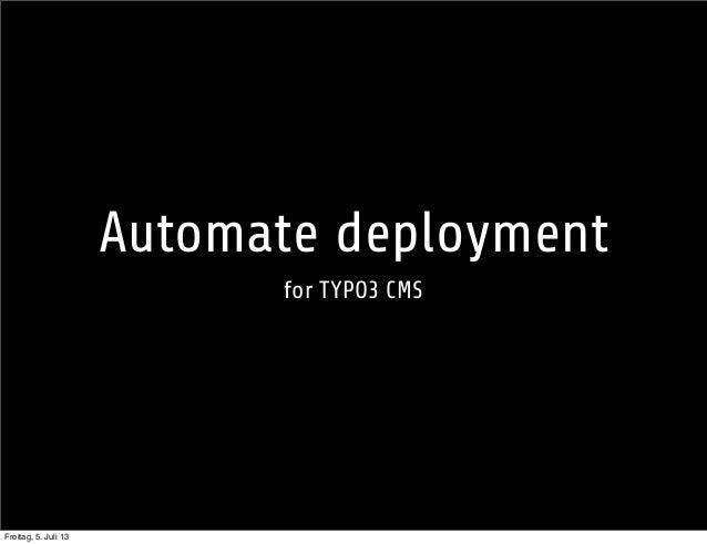 Automate deployment for TYPO3 CMS Freitag, 5. Juli 13