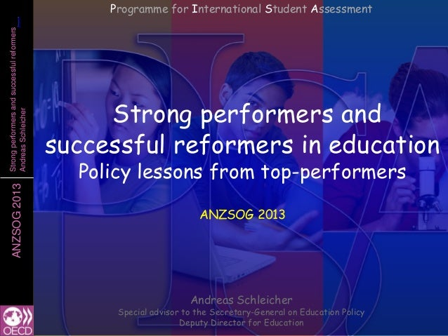 11ANZSOG2013Strongperformersandsuccessfulreformers AndreasSchleicher Strong performers and successful reformers in educati...