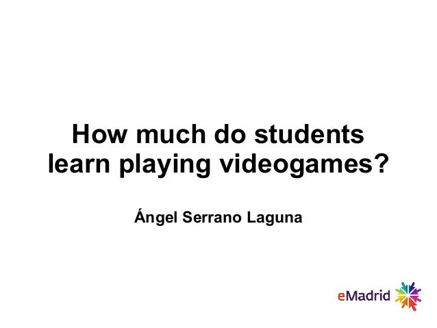 How much do students learn playing videogames? Ángel Serrano Laguna