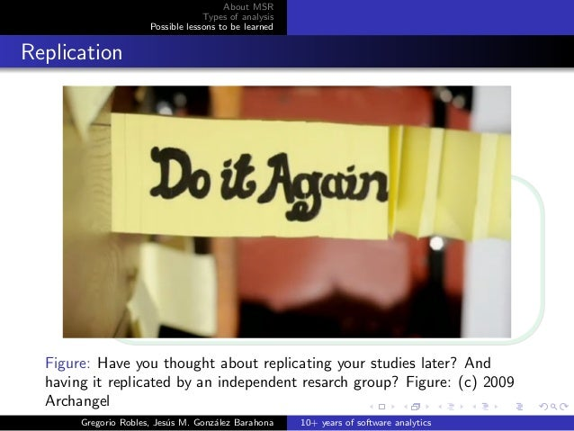 About MSR Types of analysis Possible lessons to be learned Replication Figure: Have you thought about replicating your stu...