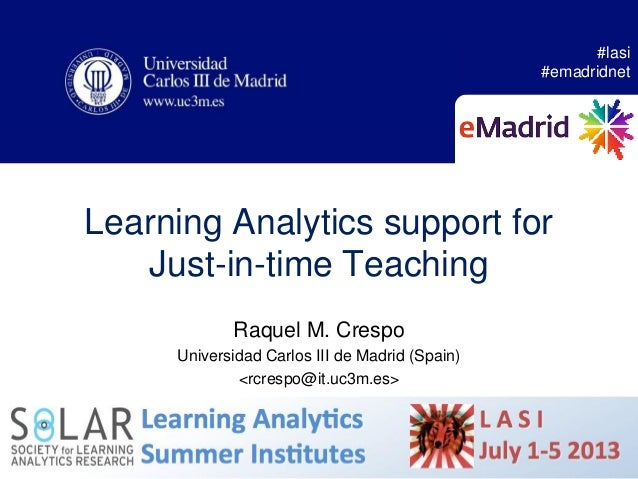 Learning Analytics support for Just-in-time Teaching Raquel M. Crespo Universidad Carlos III de Madrid (Spain) <rcrespo@it...