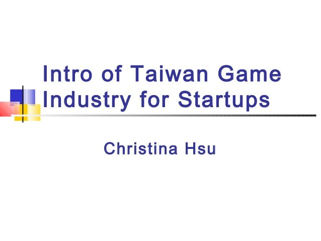 Intro of Taiwan Game Industry for Startups Christina Hsu