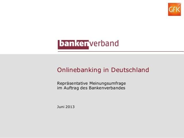 Onlinebanking in Deutschland Repräsentative Meinungsumfrage im Auftrag des Bankenverbandes Juni 2013