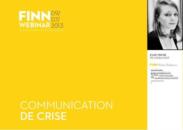 finnWEBINAR COMMUNICATION DE CRISE 09/ 07/ 2013 FINN Public Relations ELISE VINCKE PR CONSULTANT www.finn.be elise.vincke@...