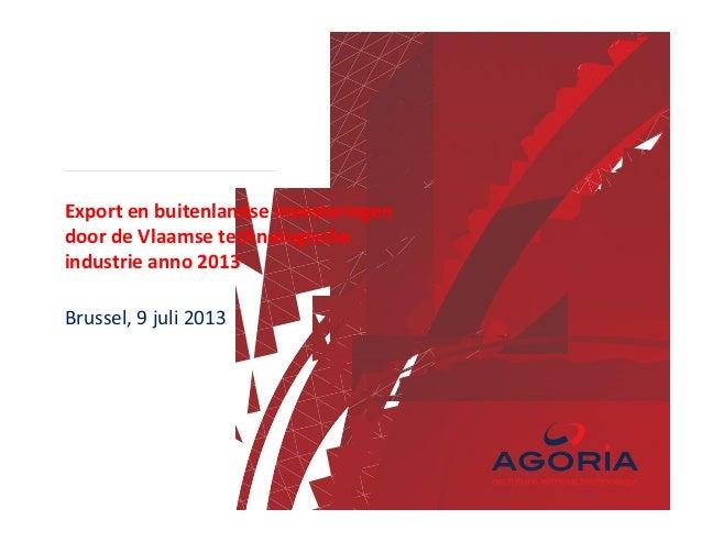 Export en buitenlandse investeringen door de Vlaamse technologische industrie anno 2013 Brussel, 9 juli 2013