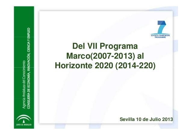 Del VII Programa Marco(2007-2013) al Horizonte 2020 (2014-220) Sevilla 10 de Julio 2013