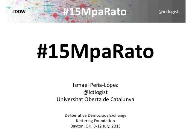 @ictlogist#15MpaRato#DDW #15MpaRato #15M R#15MpaRatop IsmaelPeña‐López l@ictlogist UniversitatObertadeCatalunya Delibe...
