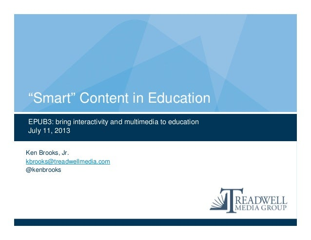 """EPUB3: bring interactivity and multimedia to education July 11, 2013 """"Smart"""" Content in Education Ken Brooks, Jr. kbrooks@..."""