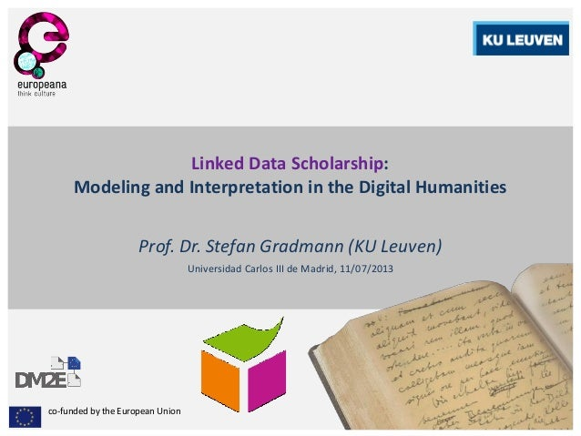 co-funded by the European Union Linked Data Scholarship: Modeling and Interpretation in the Digital Humanities Prof. Dr. S...