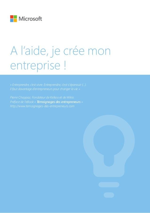 A l'aide, je crée mon entreprise ! «Entreprendre, c'est vivre. Entreprendre, c'est s'épanouir (…). Il faut davantage d'en...